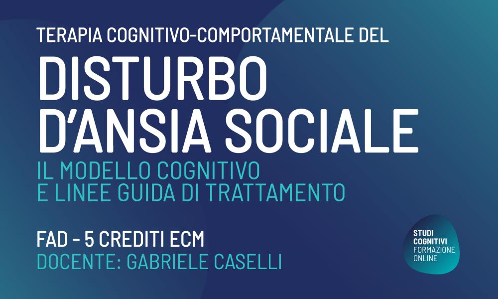 La terapia cognitivo-comportamentale del Disturbo d'Ansia Sociale - Studi Cognitivi